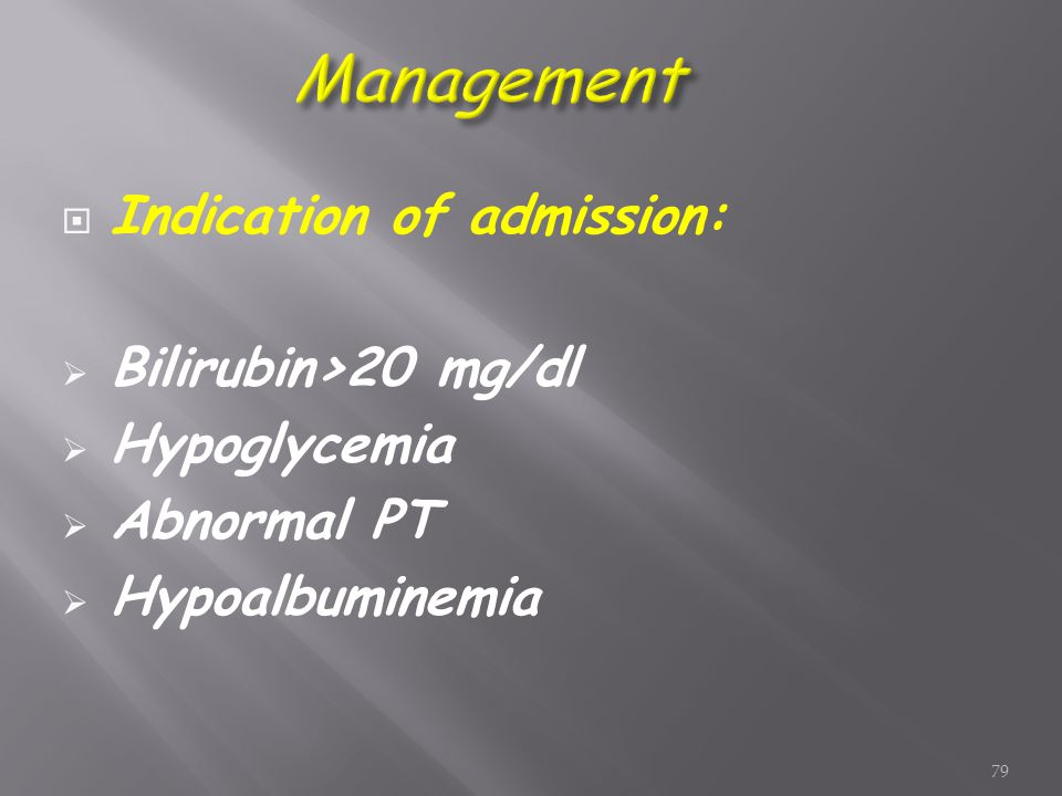  Indication of admission:  Bilirubin>20 mg/dl  Hypoglycemia  Abnormal PT  Hypoalbuminemia 79