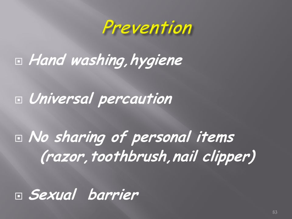  Hand washing,hygiene  Universal percaution  No sharing of personal items (razor,toothbrush,nail clipper)  Sexual barrier 83