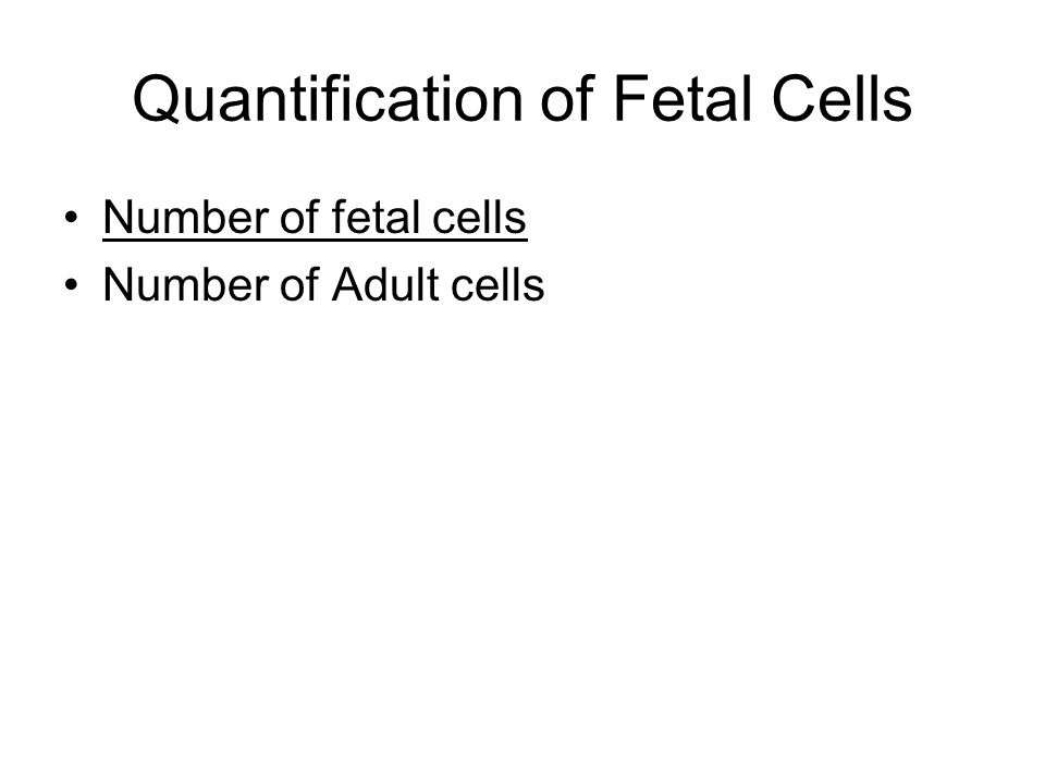 Quantification of Fetal Cells Number of fetal cells Number of Adult cells