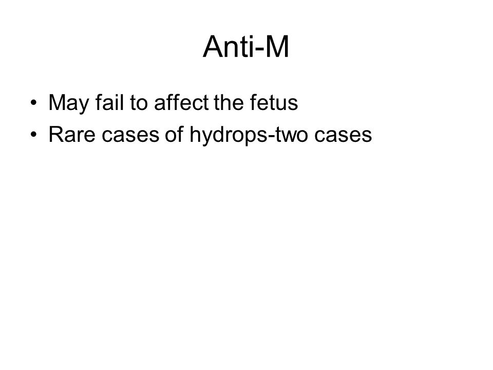 Anti-M May fail to affect the fetus Rare cases of hydrops-two cases