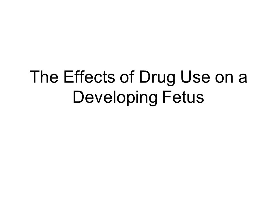 The Effects of Drug Use on a Developing Fetus