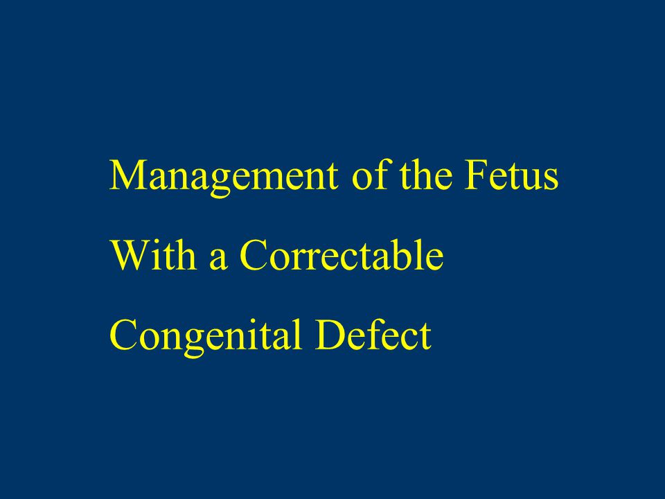 Management of the Fetus With a Correctable Congenital Defect