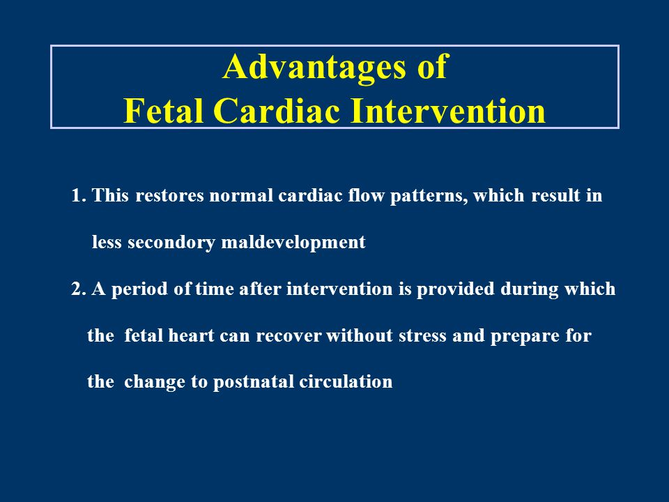 Advantages of Fetal Cardiac Intervention 1.