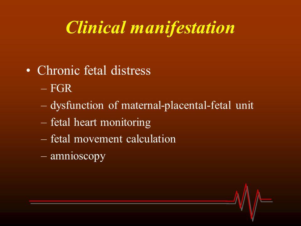 Clinical manifestation Acute fetal distress –fetal heart rate –characteristics of fluid –fetal movement –acidosis
