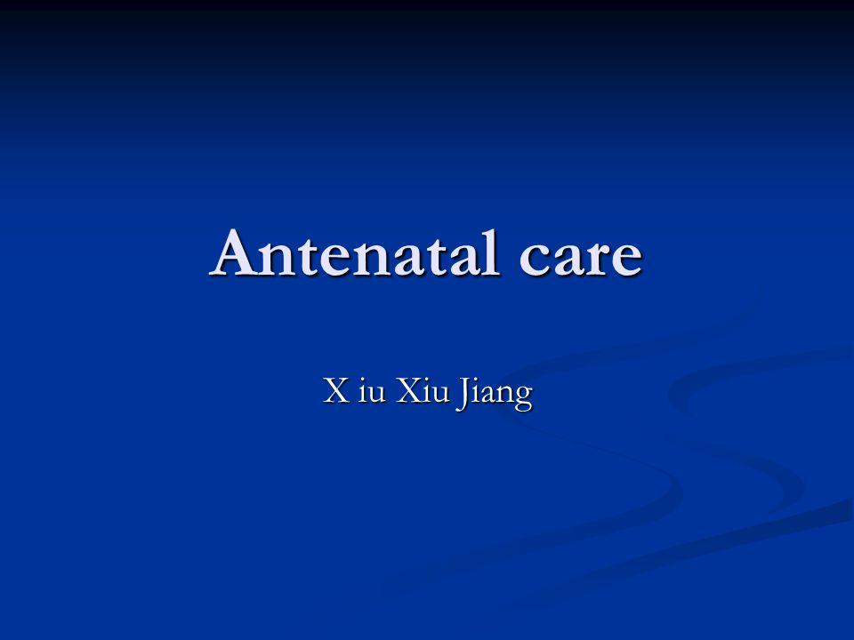 Antenatal care X iu Xiu Jiang