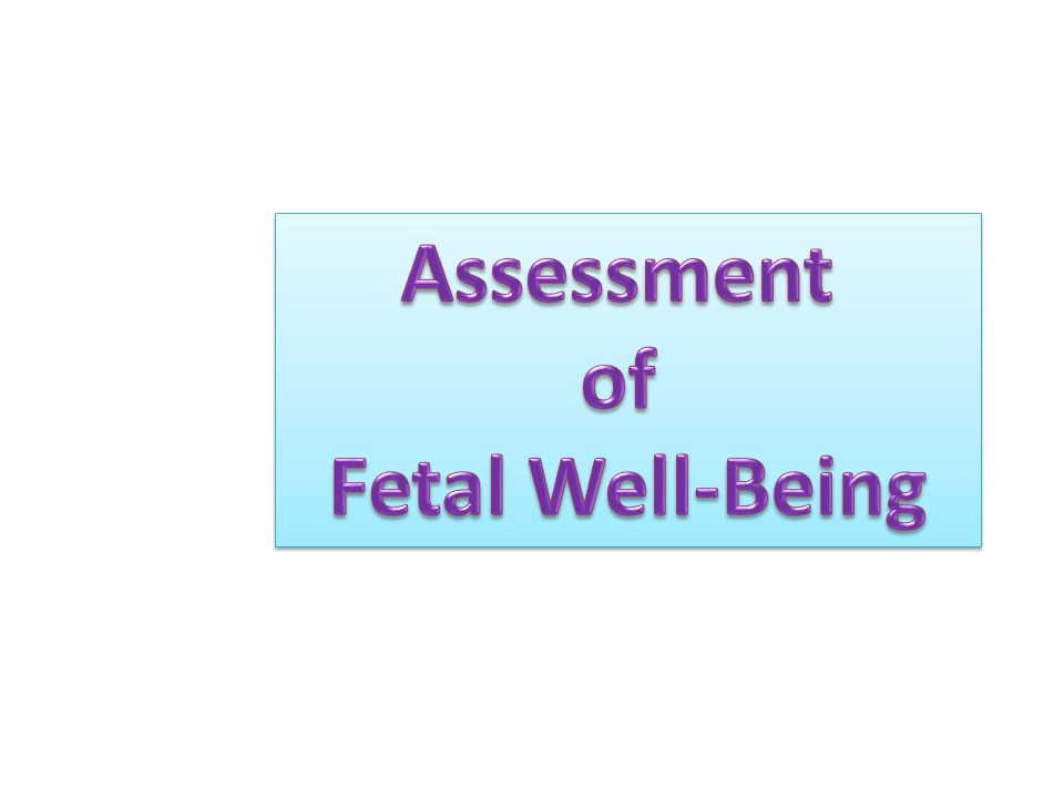 Kick Counts The mother should assess fetal movements called kick counts each day.