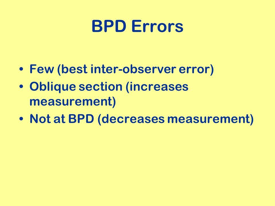 BPD Errors Few (best inter-observer error) Oblique section (increases measurement) Not at BPD (decreases measurement)
