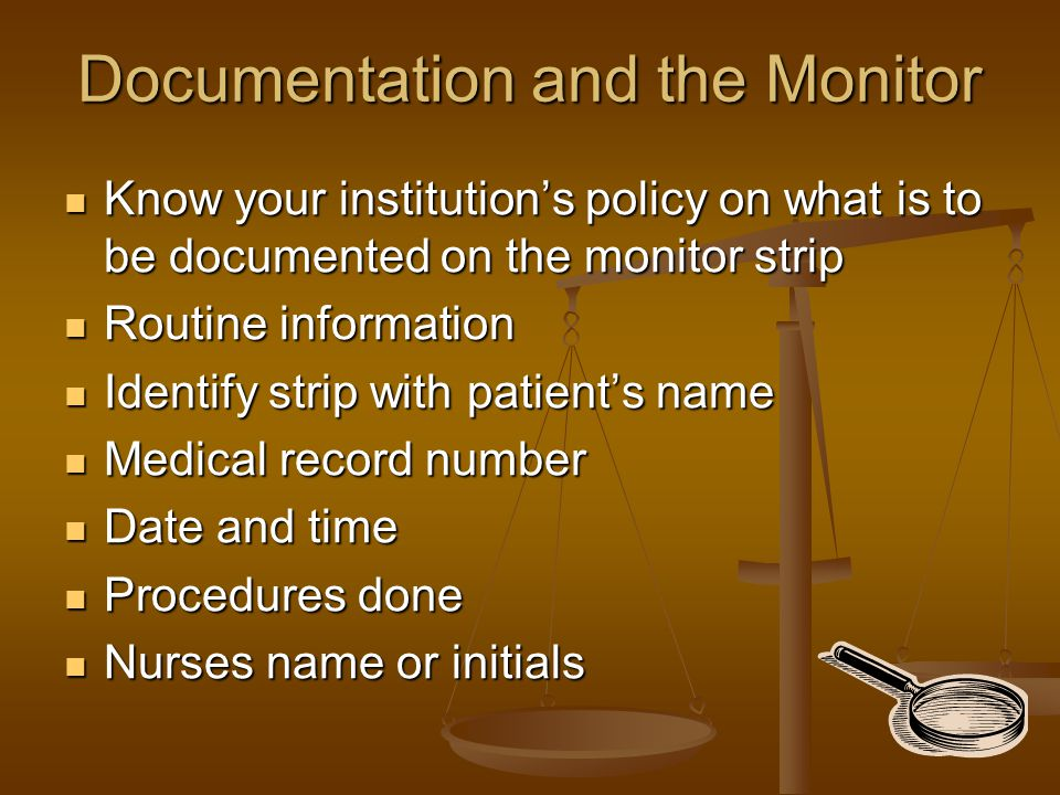 Documentation and the Monitor Know your institution's policy on what is to be documented on the monitor strip Know your institution's policy on what i