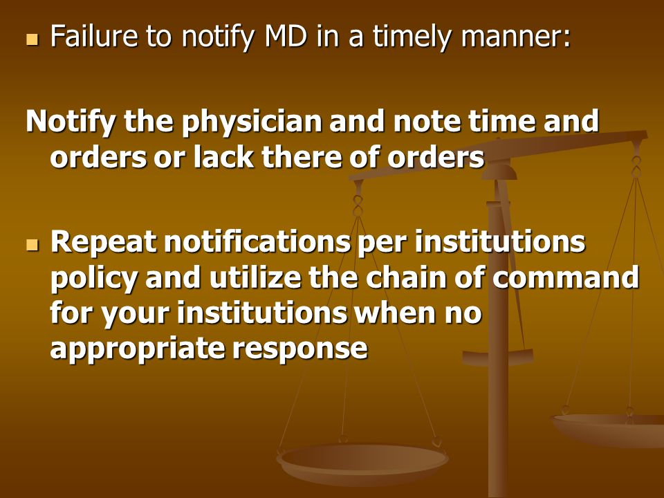 Failure to notify MD in a timely manner: Failure to notify MD in a timely manner: Notify the physician and note time and orders or lack there of order