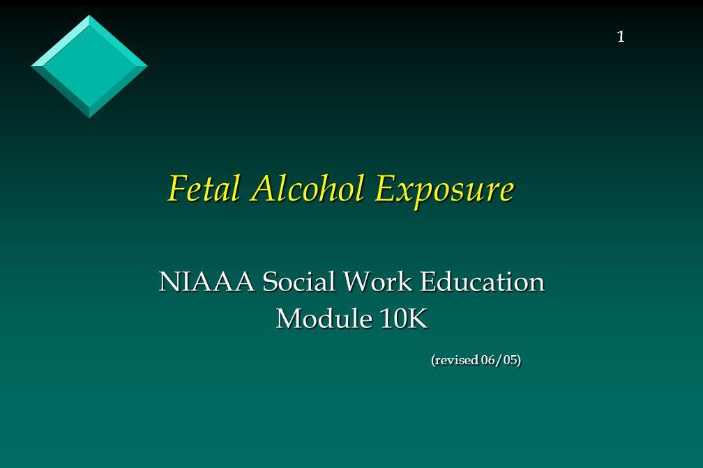 1 Fetal Alcohol Exposure NIAAA Social Work Education Module 10K (revised 06/05)