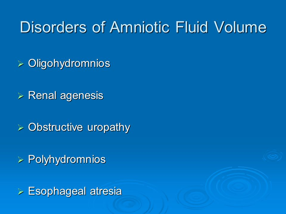 Disorders of Amniotic Fluid Volume  Oligohydromnios  Renal agenesis  Obstructive uropathy  Polyhydromnios  Esophageal atresia