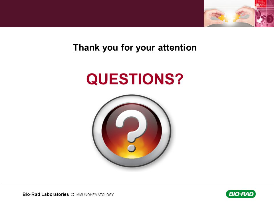 Bio-Rad Laboratories IMMUNOHEMATOLOGY Thank you for your attention QUESTIONS?