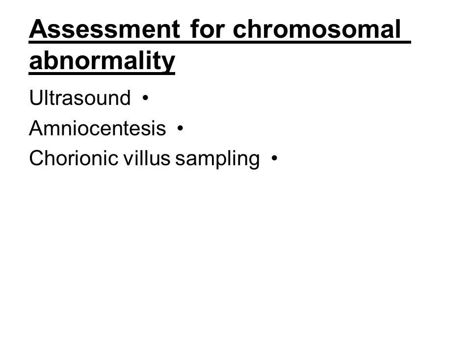 Assessment for chromosomal abnormality Ultrasound Amniocentesis Chorionic villus sampling