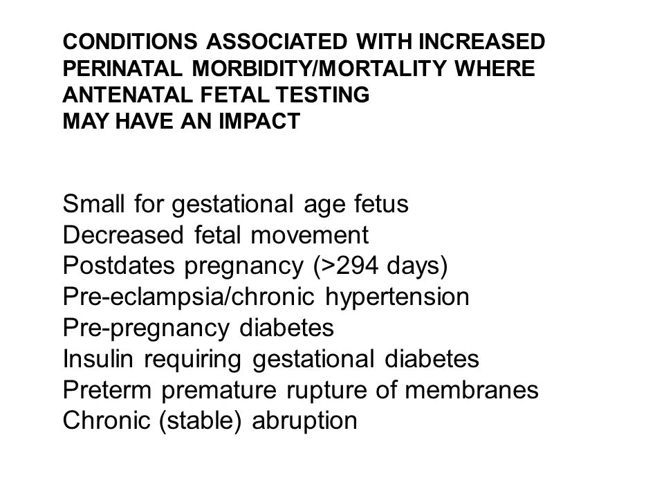 CONDITIONS ASSOCIATED WITH INCREASED PERINATAL MORBIDITY/MORTALITY WHERE ANTENATAL FETAL TESTING MAY HAVE AN IMPACT Small for gestational age fetus De