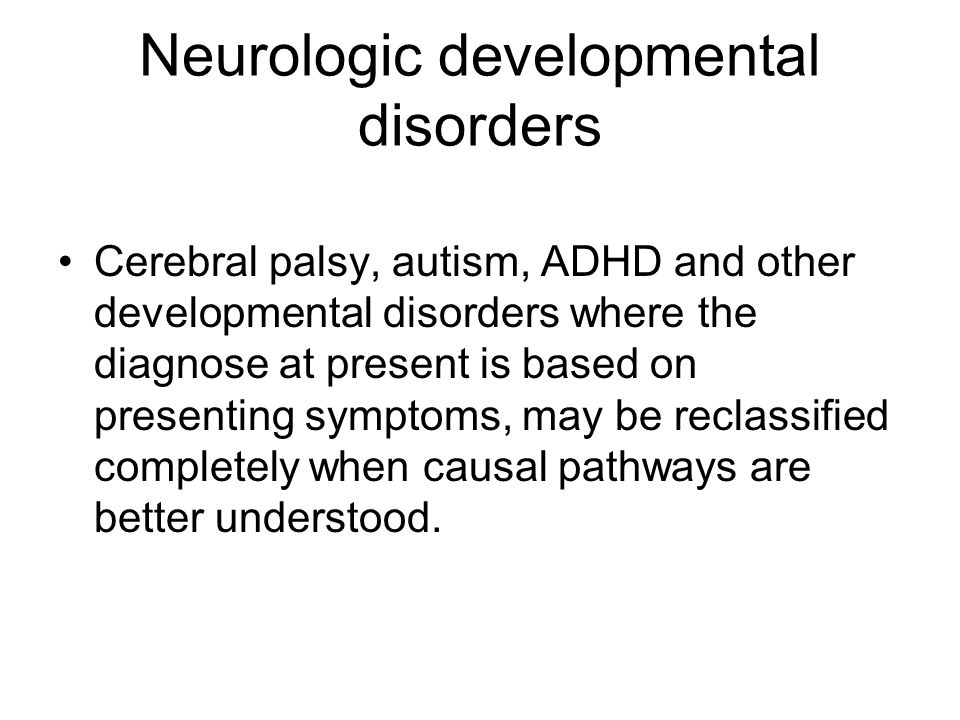 Neurologic developmental disorders Cerebral palsy, autism, ADHD and other developmental disorders where the diagnose at present is based on presenting