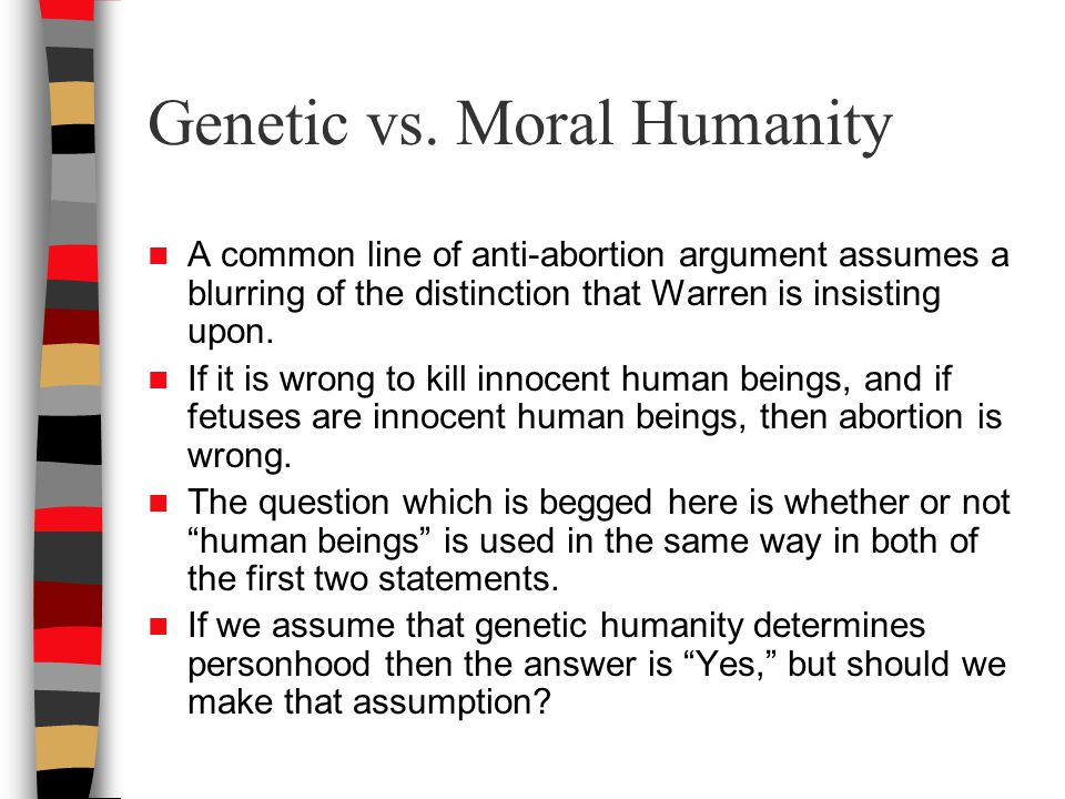 Genetic vs. Moral Humanity A common line of anti-abortion argument assumes a blurring of the distinction that Warren is insisting upon. If it is wrong