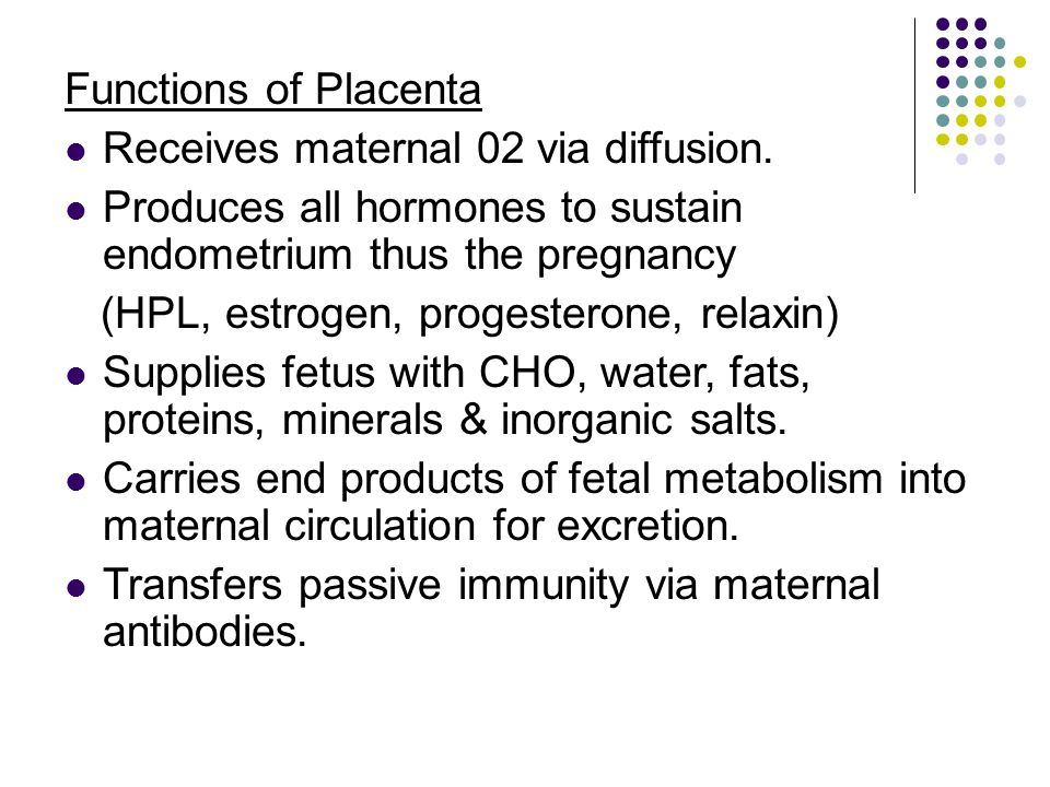 Functions of Placenta Receives maternal 02 via diffusion.