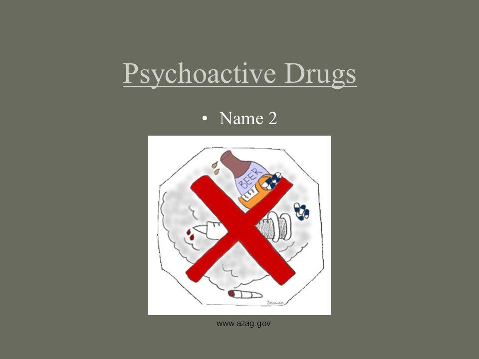 Psychoactive Drugs Name 2 www.azag.gov