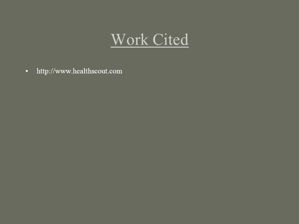 Work Cited http://www.healthscout.com