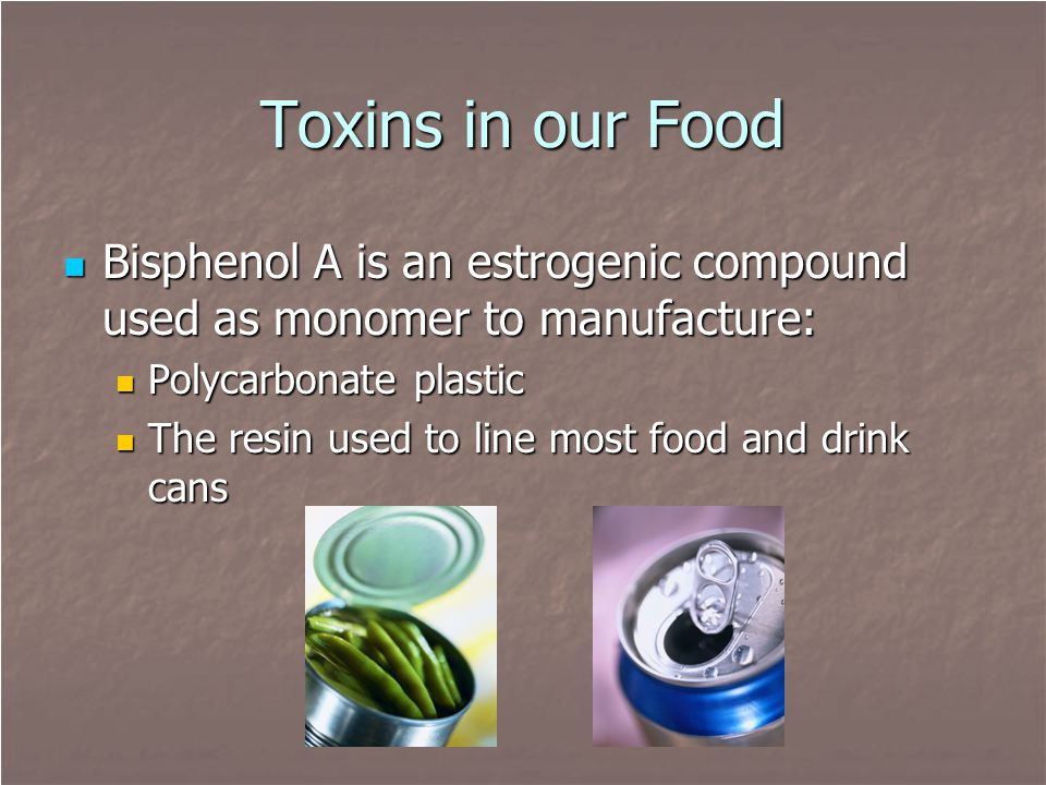 Toxins in our Food Bisphenol A is an estrogenic compound used as monomer to manufacture: Bisphenol A is an estrogenic compound used as monomer to manu