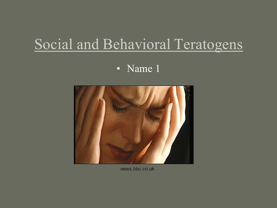 Social and Behavioral Teratogens Name 1 news.bbc.co.uk