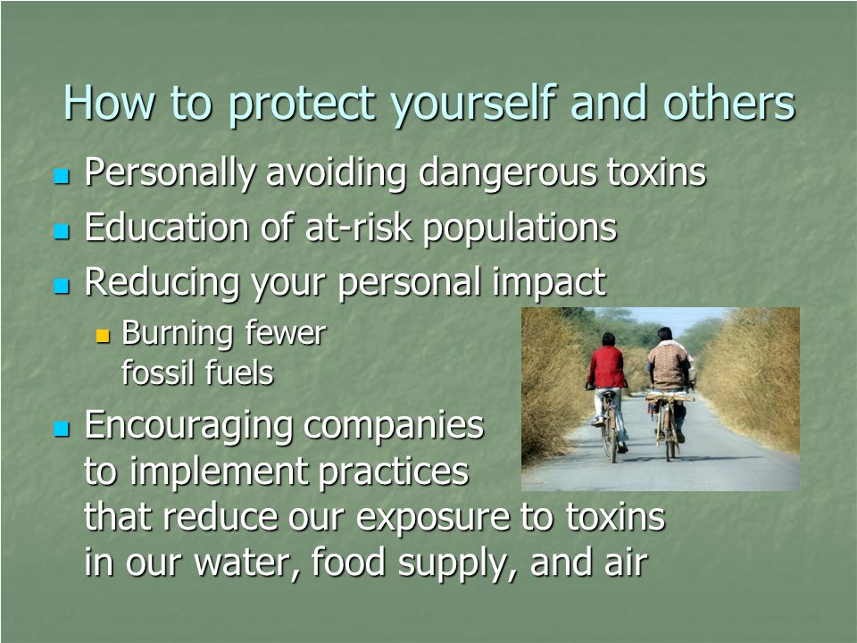 How to protect yourself and others Personally avoiding dangerous toxins Personally avoiding dangerous toxins Education of at-risk populations Educatio