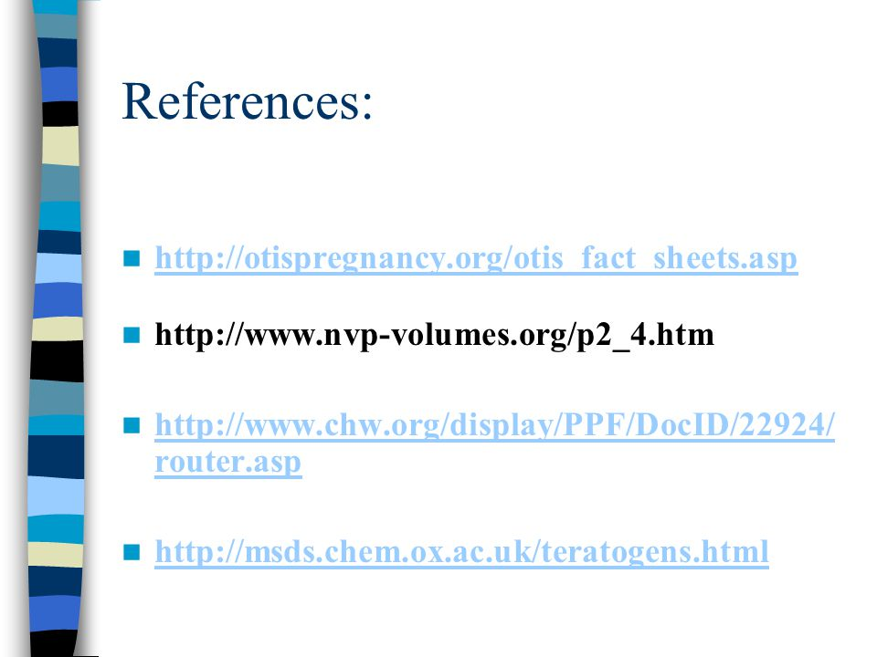 References: http://otispregnancy.org/otis_fact_sheets.asp http://www.nvp-volumes.org/p2_4.htm http://www.chw.org/display/PPF/DocID/22924/ router.asp h