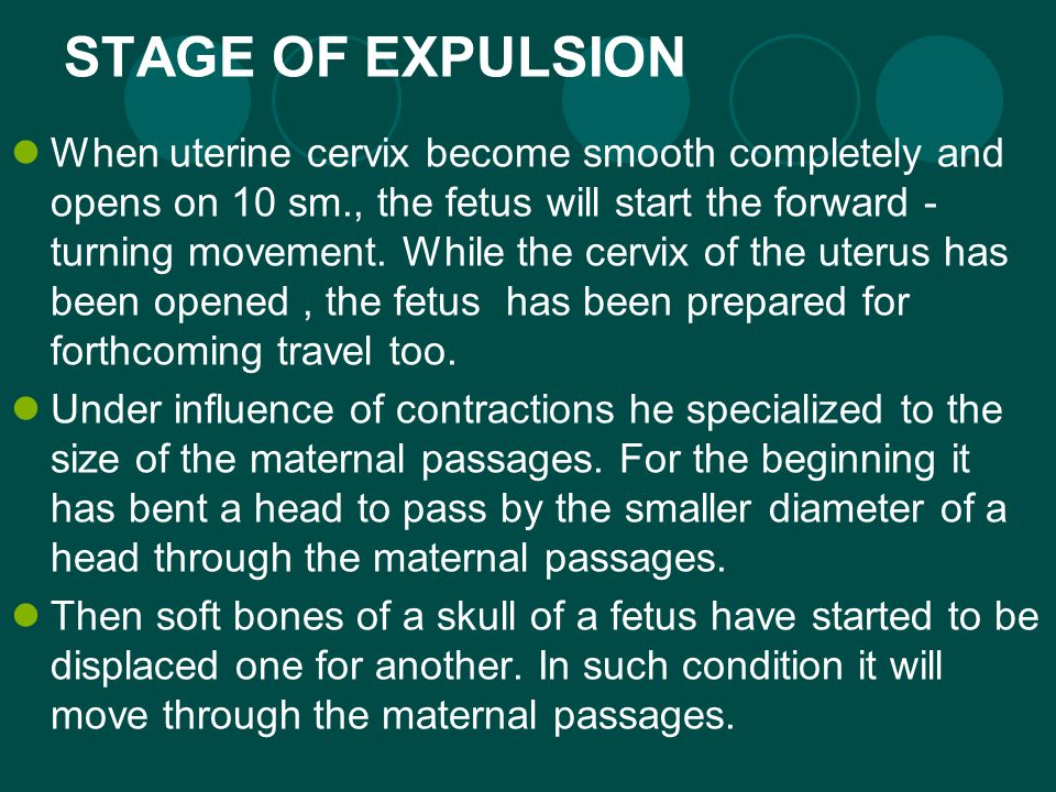 STAGE OF EXPULSION When uterine cervix become smooth completely and opens on 10 sm., the fetus will start the forward - turning movement.