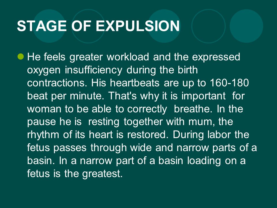 STAGE OF EXPULSION He feels greater workload and the expressed oxygen insufficiency during the birth contractions.