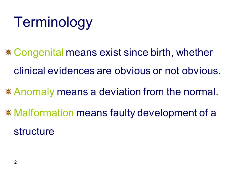 3 Types of congenital anomalies: Physical structural defects: Single structure is affected.