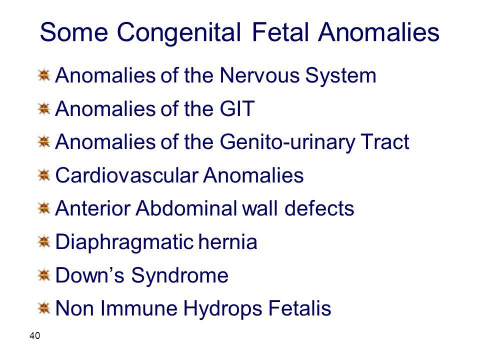 40 Some Congenital Fetal Anomalies Anomalies of the Nervous System Anomalies of the GIT Anomalies of the Genito-urinary Tract Cardiovascular Anomalies