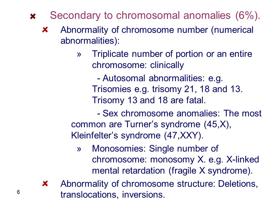 6 Secondary to chromosomal anomalies (6%). Abnormality of chromosome number (numerical abnormalities): »Triplicate number of portion or an entire chro