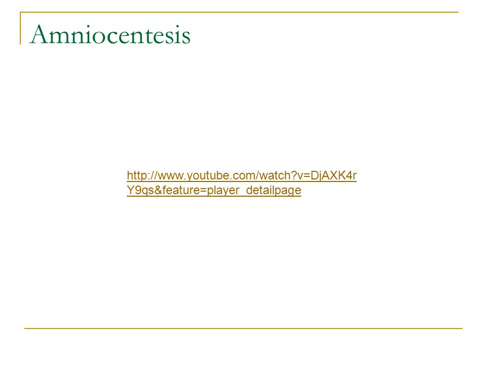 Amniocentesis http://www.youtube.com/watch v=DjAXK4r Y9qs&feature=player_detailpage