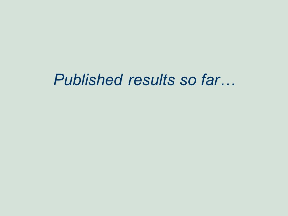 Published results so far…
