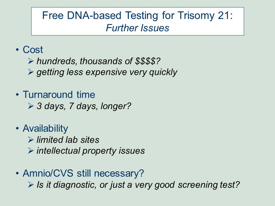 Free DNA-based Testing for Trisomy 21: Further Issues Cost  hundreds, thousands of $$$$.