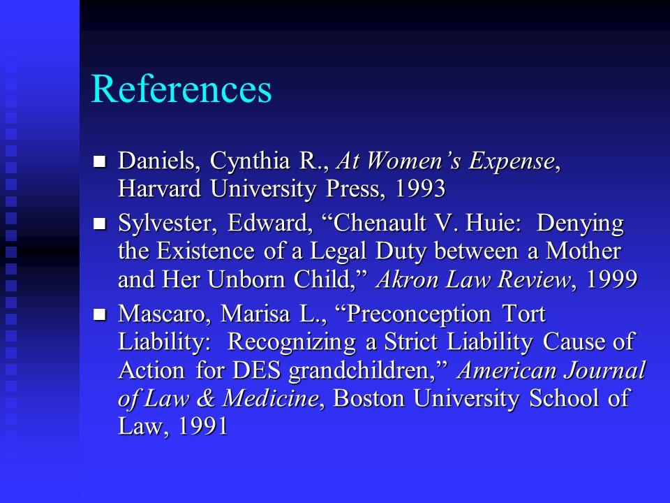 References Daniels, Cynthia R., At Women's Expense, Harvard University Press, 1993 Daniels, Cynthia R., At Women's Expense, Harvard University Press, 1993 Sylvester, Edward, Chenault V.