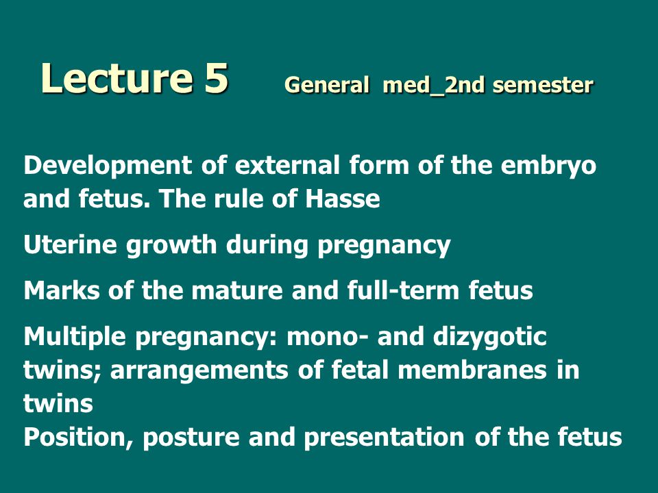 Lecture 5 General med_2nd semester Development of external form of the embryo and fetus. The rule of Hasse Uterine growth during pregnancy Marks of th