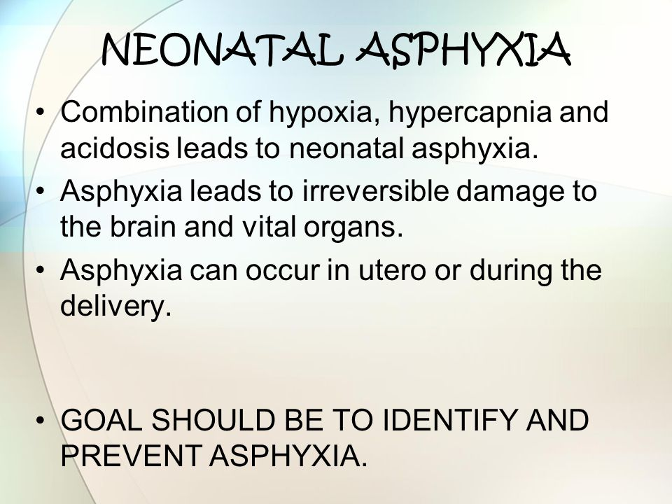 NEONATAL ASPHYXIA Combination of hypoxia, hypercapnia and acidosis leads to neonatal asphyxia. Asphyxia leads to irreversible damage to the brain and