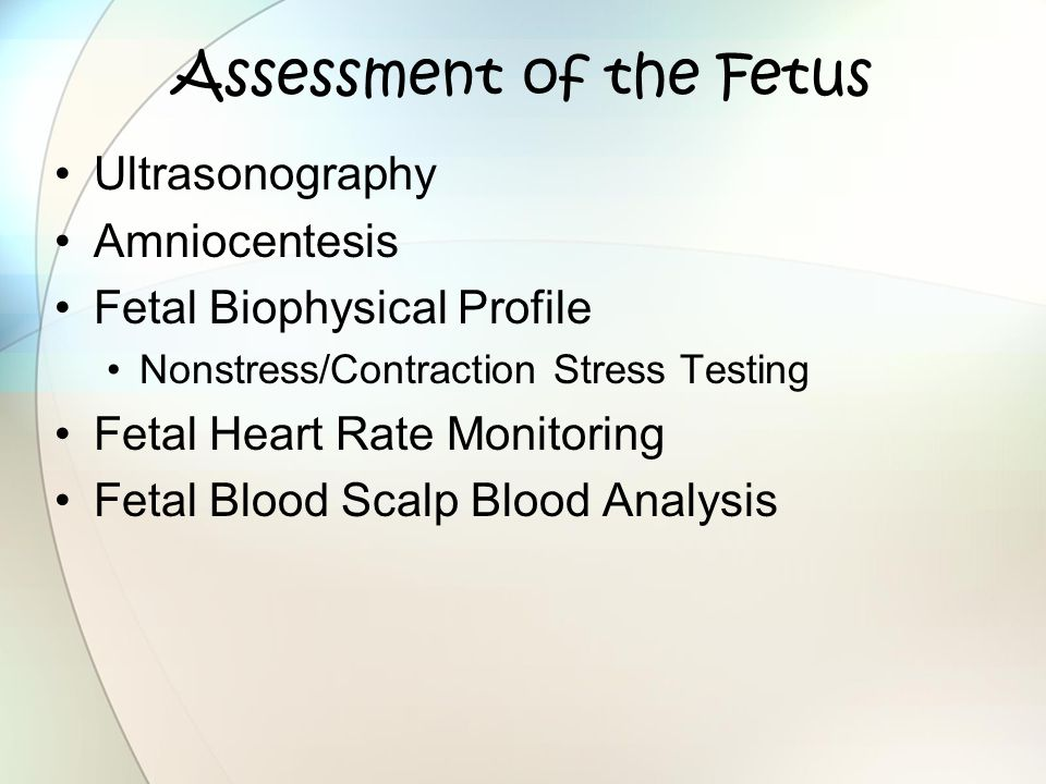 Assessment of the Fetus Ultrasonography Amniocentesis Fetal Biophysical Profile Nonstress/Contraction Stress Testing Fetal Heart Rate Monitoring Fetal