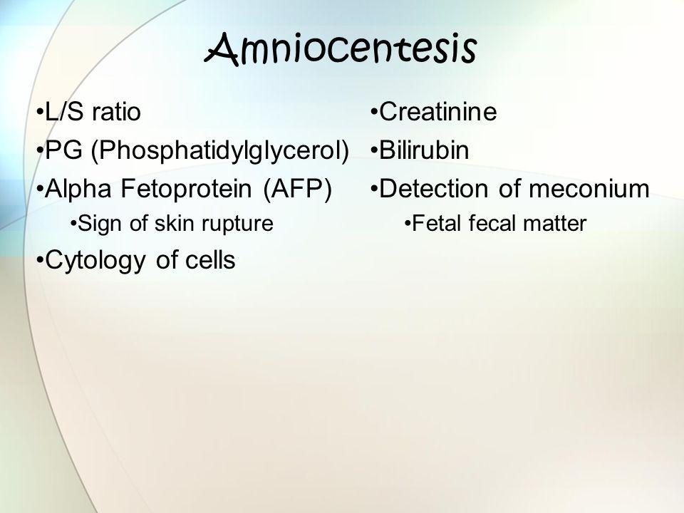 Amniocentesis L/S ratio PG (Phosphatidylglycerol) Alpha Fetoprotein (AFP) Sign of skin rupture Cytology of cells Creatinine Bilirubin Detection of mec