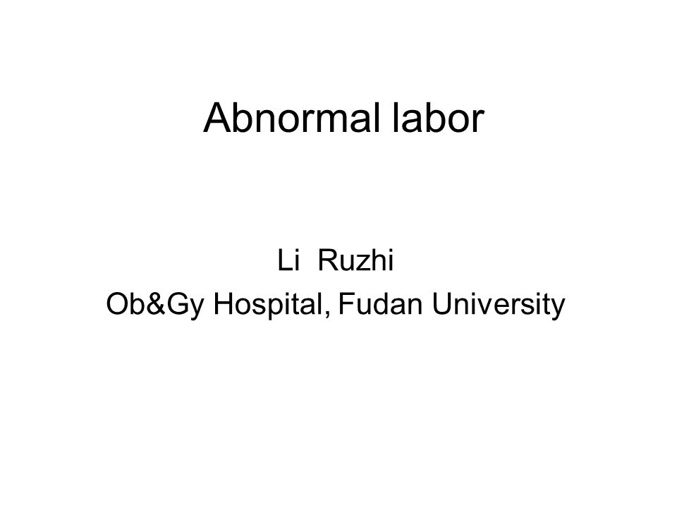 Abnormal labor Li Ruzhi Ob&Gy Hospital, Fudan University