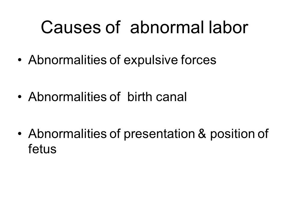 Causes of abnormal labor Abnormalities of expulsive forces Abnormalities of birth canal Abnormalities of presentation & position of fetus