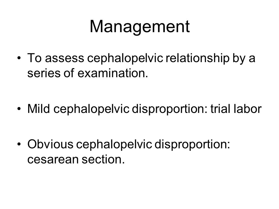 Management To assess cephalopelvic relationship by a series of examination.