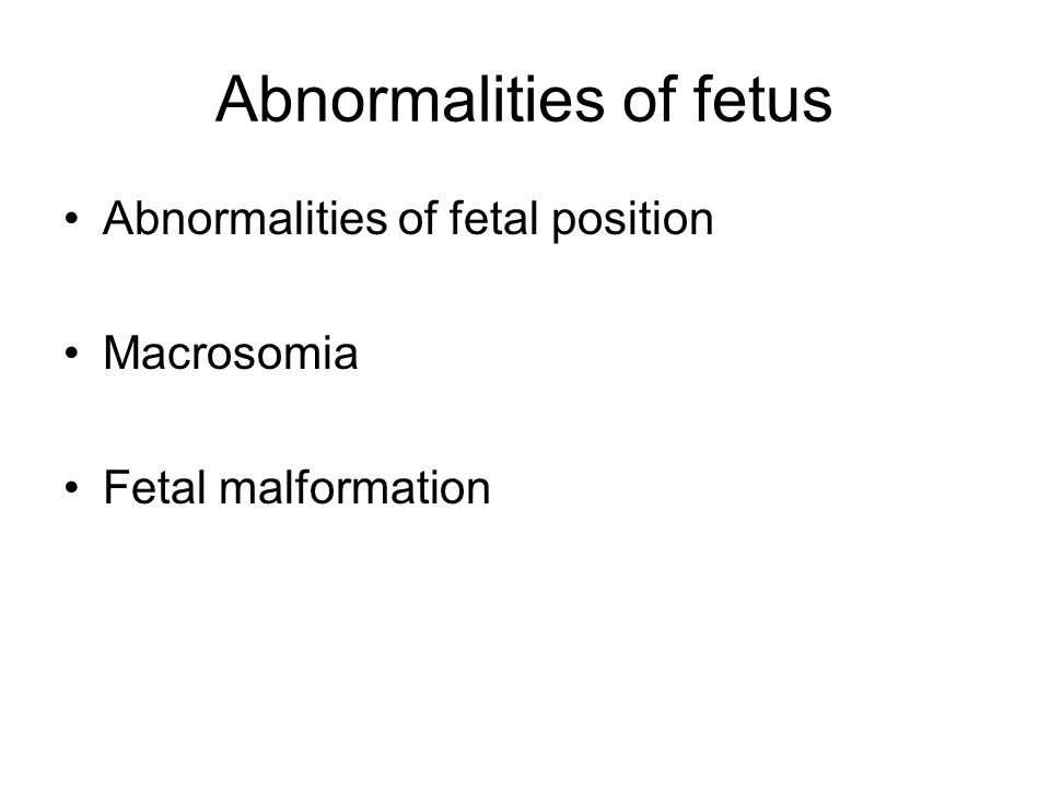Abnormalities of fetus Abnormalities of fetal position Macrosomia Fetal malformation
