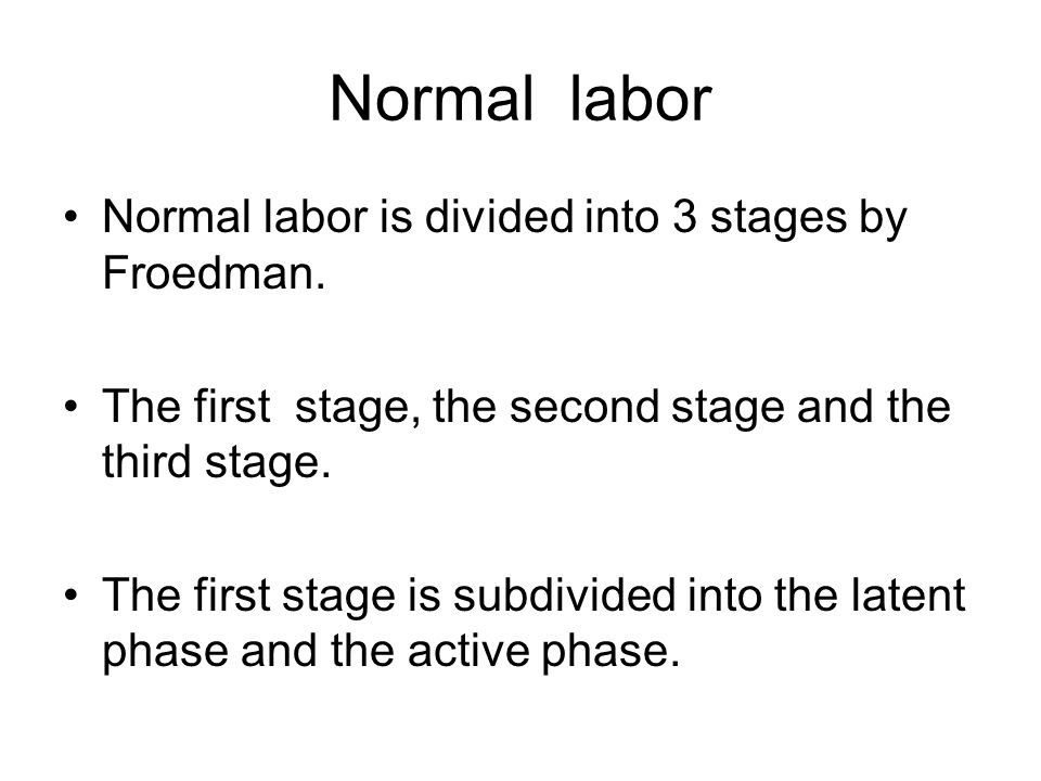 Normal labor Normal labor is divided into 3 stages by Froedman.