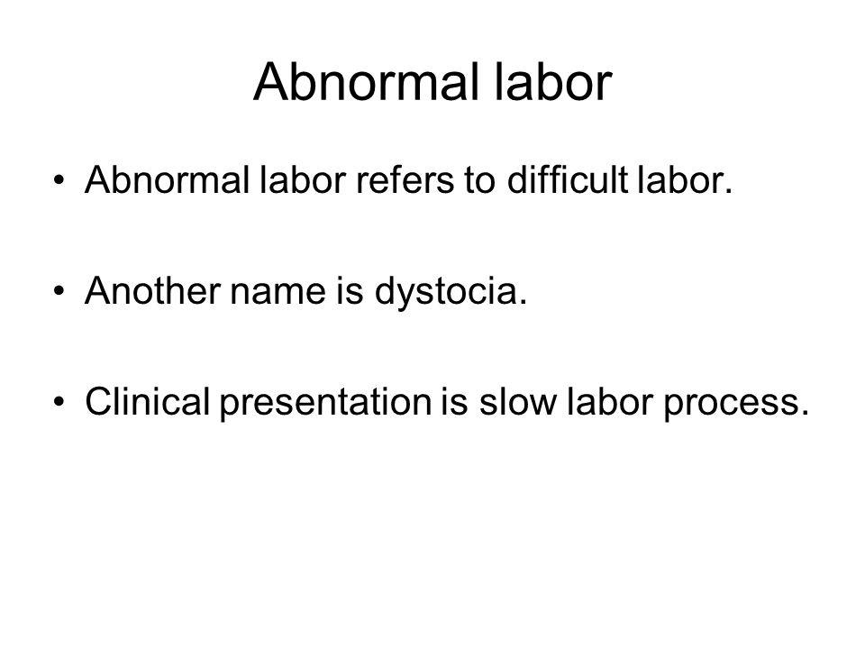 Abnormal labor Abnormal labor refers to difficult labor.