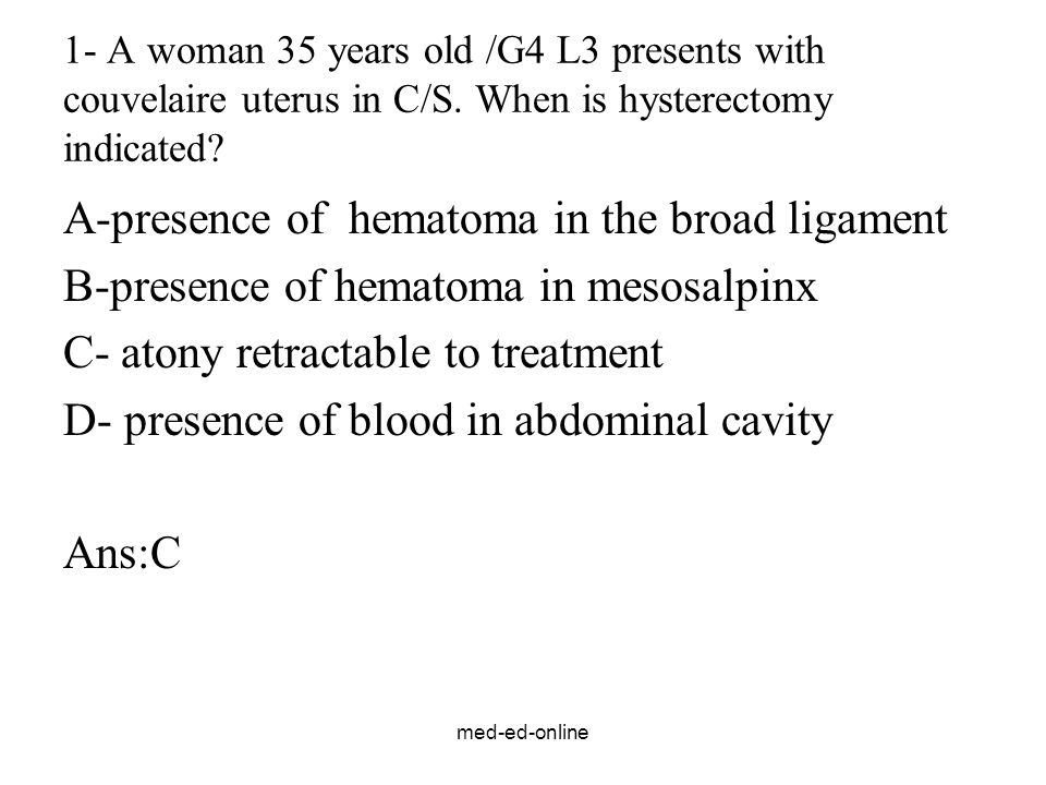 med-ed-online 1- A woman 35 years old /G4 L3 presents with couvelaire uterus in C/S.