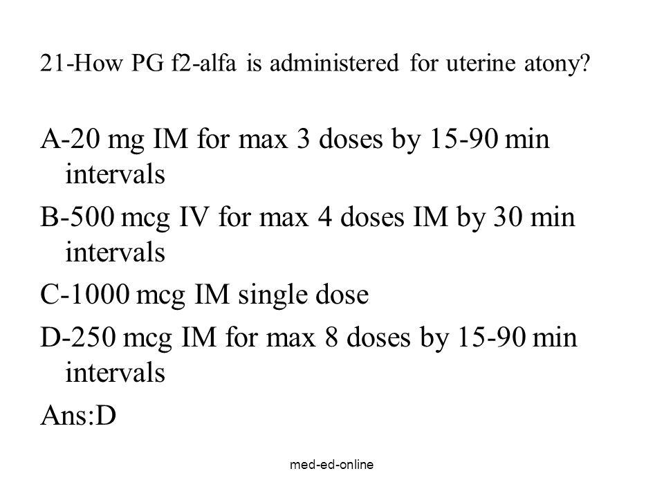 med-ed-online 21-How PG f2-alfa is administered for uterine atony.