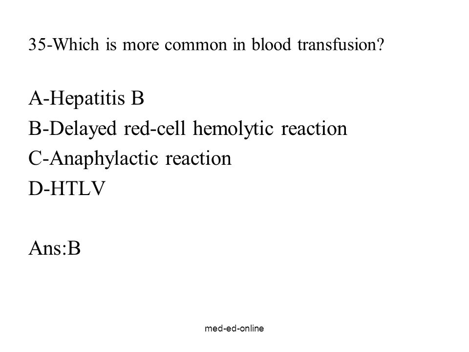 med-ed-online 35-Which is more common in blood transfusion.