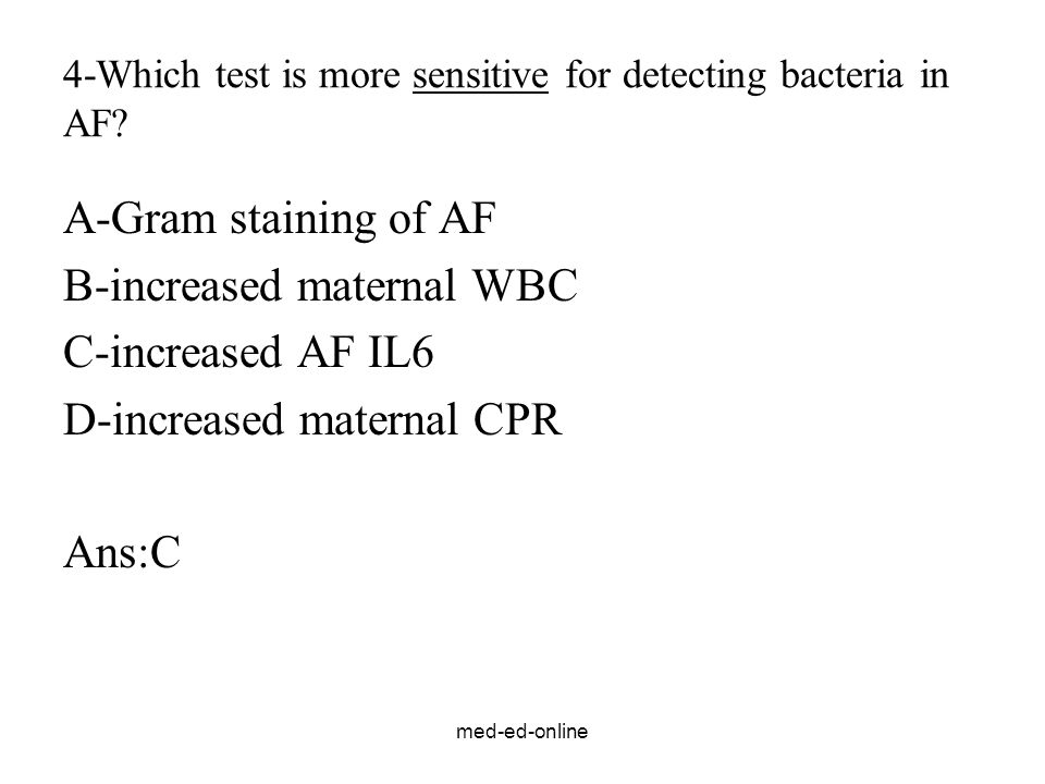 med-ed-online 4-Which test is more sensitive for detecting bacteria in AF.